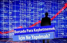 Borsada Para Kaybetmemek İçin Ne Yapılmalı?