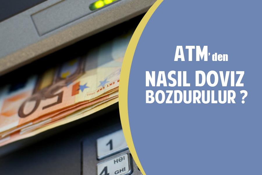 ATM'den Döviz Bozdurma İşlemi Nasıl Yapılır?