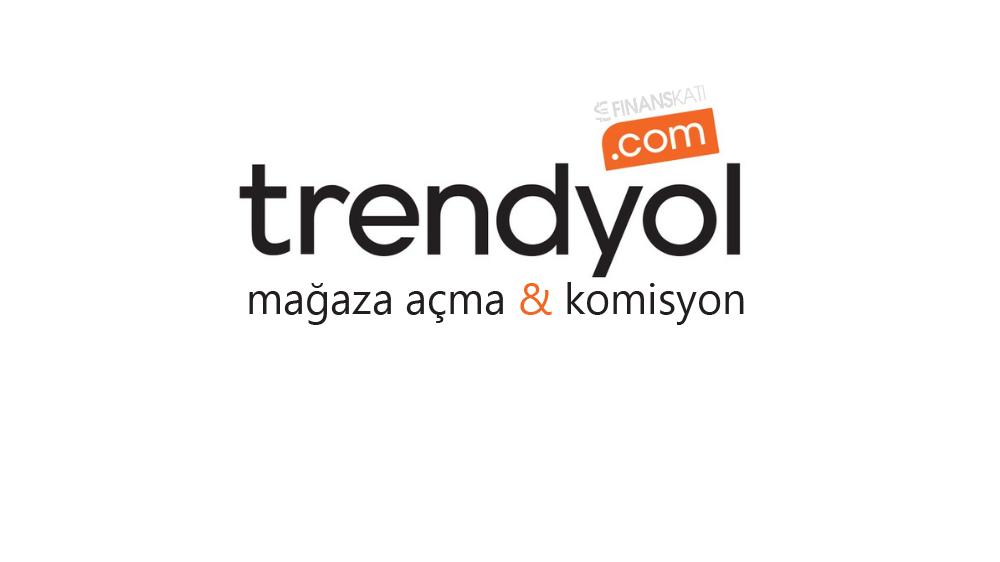 Trendyol Mağaza Açma ve Komisyon Oranları